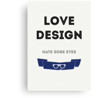 Love Design, Hate Sore Eyes Canvas Print