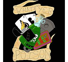 What's Your Poison ? Photographic Print