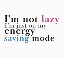 I'm not Lazy. I'm in my energy saving mode by poppyflower