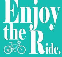 Enjoy The Ride by geekchicprints