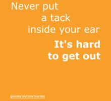 Never put a tack inside your ear by onebaretree