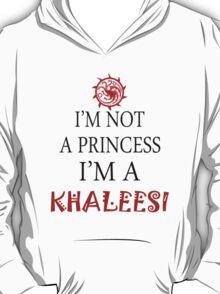 I' m Not a Princess I'm a Khalesi T-Shirt