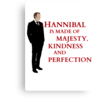 Hannibal is made of majesty, kindness and perfection Canvas Print