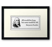 Everyone Wants to Live Forever... Framed Print