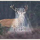 Good man drink good deer by kessondalef