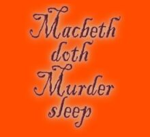 Macbeth doth Murder sleep; Shakespeare Play by TOM HILL - Designer