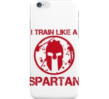 I TRAIN LIKE A SPARTAN iPhone Case/Skin
