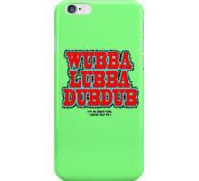 Wubbalubbadubdub iPhone Case/Skin