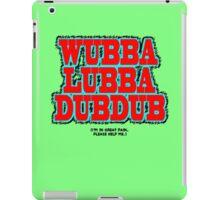 Wubbalubbadubdub iPad Case/Skin