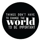 Things don't have to change the world to be important. Steve Jobs by spoll