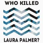 Who Killed Laura Palmer? by arcticmoneys