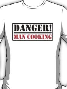 Danger - Man cooking T-Shirt