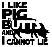 I like pig butts and I cannot lie Photographic Print