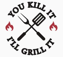 You kill it I'll grill it by nektarinchen