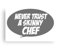 Never trust a skinny chef Canvas Print