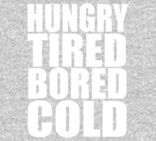 Hungry,Tired,Bored,COLD, by beggr