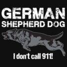 German Shepherd Dog - I Don't Call 911! by wildwolf