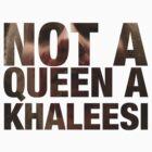 Not a Queen a Khaleesi (Heart) by captaincatwoman