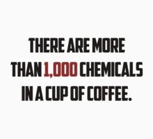 There are more than 1,000 chemicals in a cup of coffee. Kids Clothes