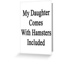 My Daughter Comes With Hamsters Included  Greeting Card
