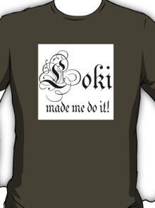 Loki made me do it T-Shirt
