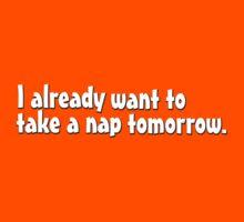 I already want to take a nap tomorrow Kids Clothes