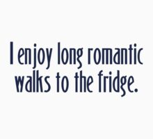 I enjoy long romantic walks to the fridge Kids Clothes