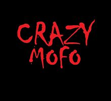 CRAZY MOFO by VividAudacity
