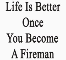 Life Is Better Once You Become A Fireman by supernova23