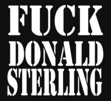 Fuck Donald Sterling by stiffwagonLTD