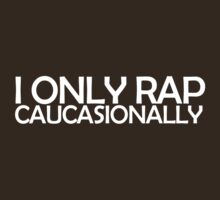 I only rap caucasionally by digerati