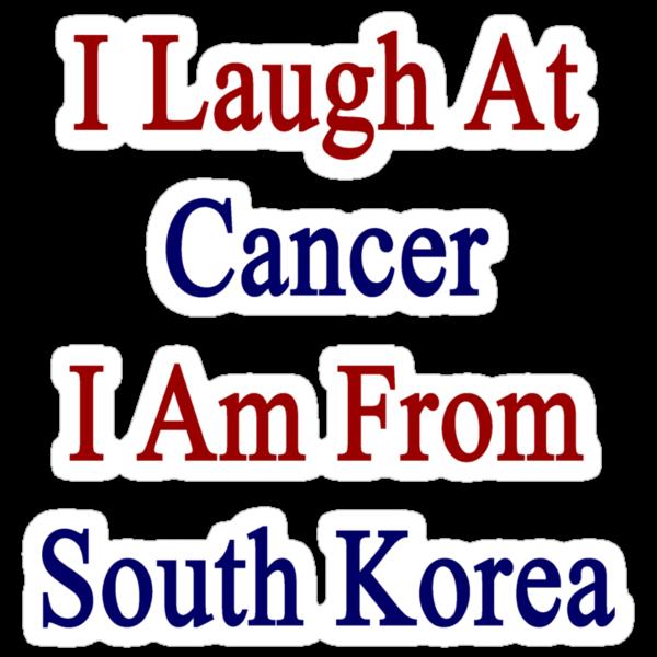 I Laugh At Cancer I Am From South Korea  by supernova23