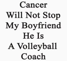 Cancer Will Not Stop My Boyfriend He Is A Volleyball Coach  by supernova23