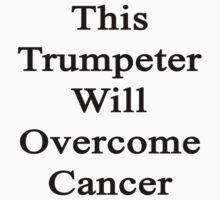 This Trumpeter Will Overcome Cancer by supernova23
