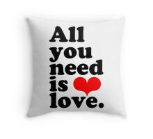All You Need Is Love ♥  Throw Pillow