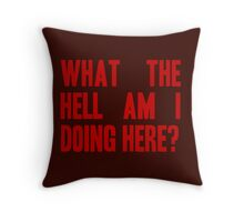 What The Hell Am I Doing Here? -Headline Throw Pillow