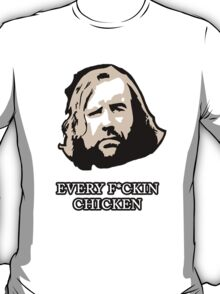 The Hound - Every Chicken (Game of Thrones) T-Shirt