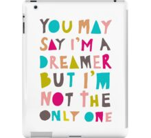 You May Say I'm A Dreamer - Colour Version iPad Case/Skin