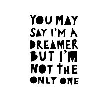 You May Say I'm A Dreamer - Black and White Version Photographic Print