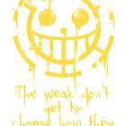 The Weak don't get to Choose... by Mah-Blackberreh
