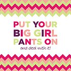 Quote - Big Girl Pants by CDesignzWagga