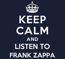 Keep Calm and listen to Frank Zappa by artyisgod