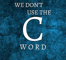 We Don't Use the C Word by DChalmers