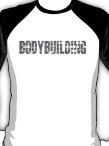 BODYBUILDING MOTIVATION T-Shirt