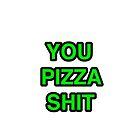 You Pizza Shit by Tartic-monkey