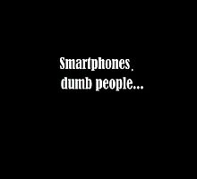smartphones,dumb people... by carpediemalways