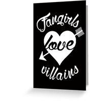 Fangirls love villains. [ WHITE ] Greeting Card