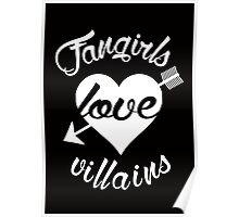 Fangirls love villains. [ WHITE ] Poster