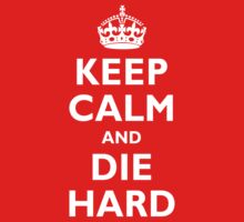 Keep Calm and Die Hard by adamcampen