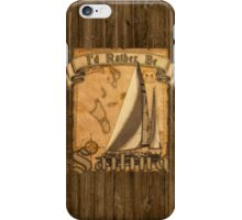 I'd Rather Be Sailing iPhone Case/Skin